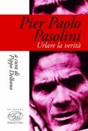 Pier Paolo Pasolini - Urlare la verità